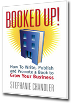 Booked Up! How to Write, Publish and Promote a Book to Grow Your Business by Stephanie Chandler